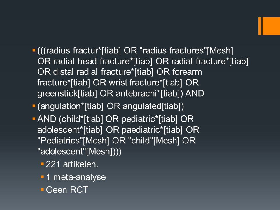 (((radius fractur*[tiab] OR radius fractures [Mesh] OR radial head fracture*[tiab] OR radial fracture*[tiab] OR distal radial fracture*[tiab] OR forearm fracture*[tiab] OR wrist fracture*[tiab] OR greenstick[tiab] OR antebrachi*[tiab]) AND
